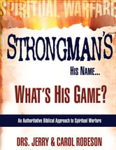 Strongman's His Name, What's His Game ebook by Dr. Jerry Robeson