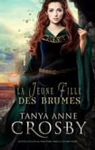 La Jeune Fille des Brumes ebook by Tanya Anne Crosby, Emma Cazabonne