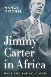 Jimmy Carter in Africa - Race and the Cold War ebook by Nancy Mitchell