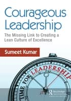 Courageous Leadership - The Missing Link to Creating a Lean Culture of Excellence ebook by