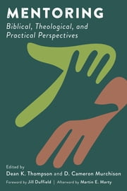Mentoring - Biblical, Theological, and Practical Perspectives ebook by Dean K. Thompson, D, Cameron Murchison,...