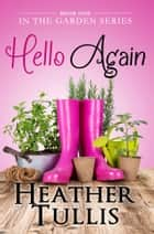 Hello Again (In The Garden Series, Book 1) ebook by Heather Tullis