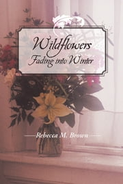 Wildflowers Fading into Winter ebook by Rebecca M. Brown