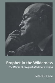 Prophet in the Wilderness - The Works of Ezequiel Martínez Estrada ebook by Peter G. Earle