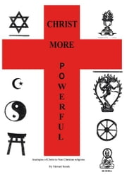 Christ More Powerful - Analogies of Christ in Non-Christian Religions ebook by Dr. Stewart Snook