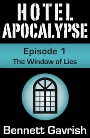 Hotel Apocalypse #1: The Window of Lies ebook by Bennett Gavrish