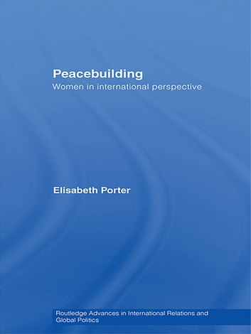 Peacebuilding - Women in International Perspective ebook by Elisabeth Porter