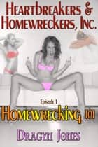 Heartbreakers & Homewreckers Inc. #1-Homewrecking ebook by Dragyn Jones