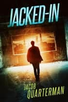 Jacked-In - Jacked-In, #1 ebook by Jacob Quarterman