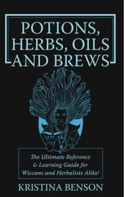 Potions, Herbs, Oils and Brews ebook by Benson, Kristina