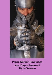 Prayer Warrior: How to Get Your Prayers Answered ebook by Lin Tomasso