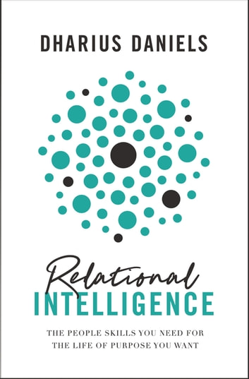 Relational Intelligence - The People Skills You Need for the Life of Purpose You Want eBook by Dharius Daniels
