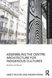 Assembling the Centre: Architecture for Indigenous Cultures - Australia and Beyond ebook by Janet McGaw,Anoma Pieris