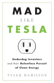 Mad Like Tesla ebook by Tyler Hamilton