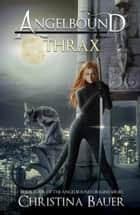 Thrax - Angelbound Origins Book 4 ebook by Christina Bauer