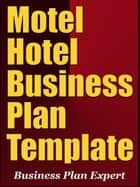 Motel Hotel Business Plan Template (Including 6 Free Bonuses) ebook by Business Plan Expert