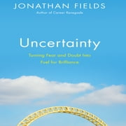 Uncertainty - Turning Fear and Doubt into Fuel for Brilliance audiobook by Jonathan Fields