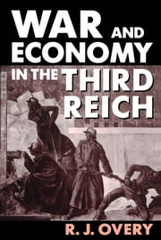 War and Economy in the Third Reich ebook by R. J. Overy