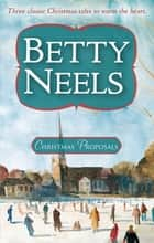 Christmas Proposals - 3 Book Box Set ebook by Betty Neels