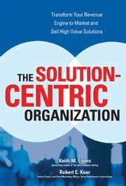 The Solution-Centric Organization ebook by Eades, Keith M.