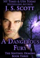 A Dangerous Fury ebook by J. S. Scott