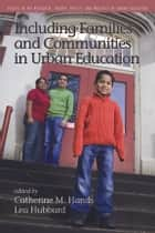 Including Families and Communities in Urban Education ebook by Catherine Hands,Lea Hubbard
