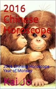 2016 Chinese Horoscope - 2016 Chinese Horoscope Year of Monkey ebook by Kai Jo