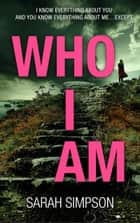 Who I Am - A dark psychological thriller with a stunning twist ebook by Sarah Simpson