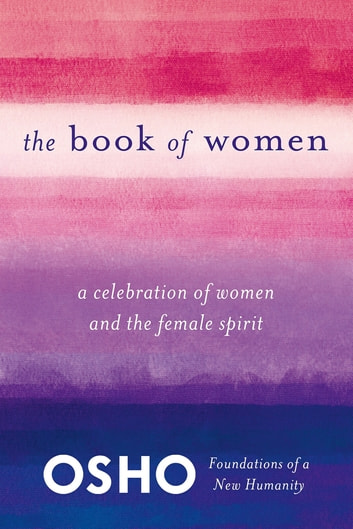 The Book of Women - Celebrating the Female Spirit ebook by Osho