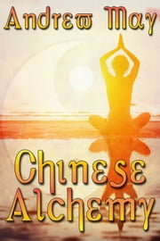 Chinese Alchemy ebook by Andrew May
