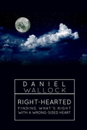 Right-Hearted: Finding What's Right With a Wrong-Sided Heart ebook by Daniel Wallock
