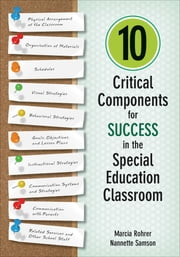 10 Critical Components for Success in the Special Education Classroom ebook by Marcia W. Rohrer, Nannette M. Samson