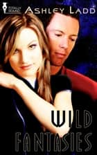 Wild Fantasies ebook by Ashley Ladd