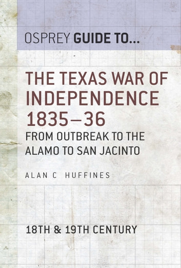 The Texas War Of Independence 183536 Ebook By Alan C Huffines
