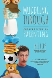 Muddling Through - Perspectives on Parenting ebook by Bil Lepp