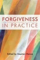 Forgiveness in Practice ebook by Stephen Hance, Howard Cooper, Anthony Bash,...