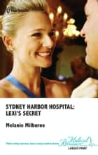 Sydney Harbor Hospital: Lexi's Secret ebook by Melanie Milburne