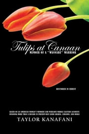 Tulips at Canaan - Memoir of a ''wannabe'' warrior ebook by Taylor Kanafani