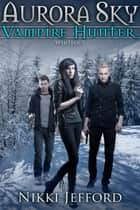 Whiteout (Aurora Sky: Vampire Hunter, Vol. 5) ebook by Nikki Jefford