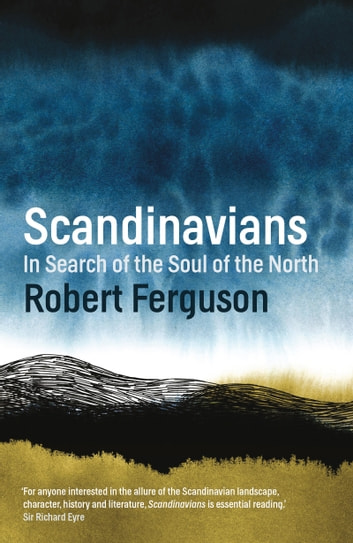 Scandinavians - In Search of the Soul of the North ebook by Robert Ferguson