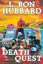 Death Quest: - Mission Earth Volume 6 (Reissue) ebook by L. Ron Hubbard