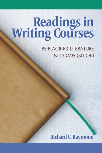 Readings in Writing Courses - Replacing Literature in Composition ebook by Richard C. Raymond