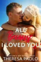 All Because I Loved You ebook by