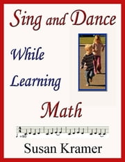 Sing and Dance While Learning Math ebook by Susan Kramer