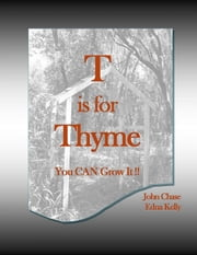 T is for Thyme ebook by John Chase