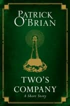 Two's Company: A Short Story ebook by Patrick O'Brian
