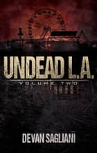 Undead L.A., Volume Two ebook by Devan Sagliani