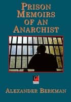 PRISON MEMOIRS OF AN ANARCHIST ebook by Alexander Berkman