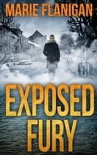 Exposed Fury ebook by Marie Flanigan