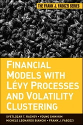 Financial Models with Levy Processes and Volatility Clustering ebook by Svetlozar T. Rachev,Young Shin Kim,Michele L. Bianchi,Frank J. Fabozzi
